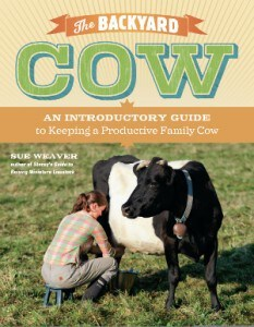 The Backyard Cow: Guide to Keeping a Productive Family Cow