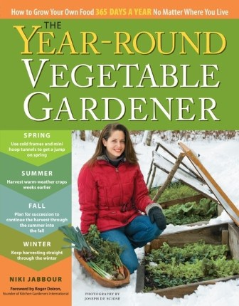 The Year-Round Vegetable Gardener By Niki Jabbour